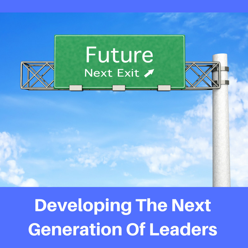Developing The Next Generation Of Leaders